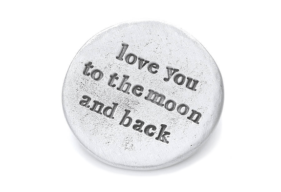 Pewter handcrafted coin with engraved words 'love you to the moon and back'
