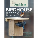 Audubon Birdhouse Book - Building and Maintaining Great Homes for Great Birds by Margaret A. Barker and Elissa Wolfson