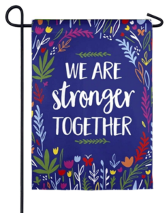 The Backyard Naturalist Holiday Flag Selection for 2020 includes 'We are Stronger Together' yard flag