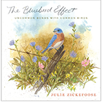 Book cover,  The Bluebird Effect, book written by Julie Zickafoose and you can buy it at The Backyard Naturalist store in Olney, Maryland.